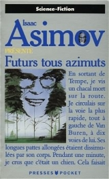 Collectif. Isaac Asimov présente. Futurs tous azimuts. Presses Pocket Science-fiction, Paris, 1992