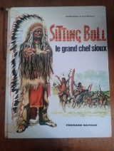 Fronval, Georges et Marcellin, Jean. Sitting Bull le grand chef sioux. Album illustré Fernand Nathan, 1968