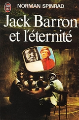 SPINRAD, Norman. Jack Barron et l\'éternité. J\'ai lu, Paris, 1978